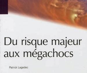 """Appréhender les mégachocs avec Patrick Lagadec : """"Du risque majeur aux mégachocs"""""""