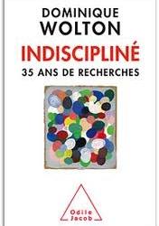 """""""Indiscipliné. 35 ans de recherche"""", de Dominique Wolton"""